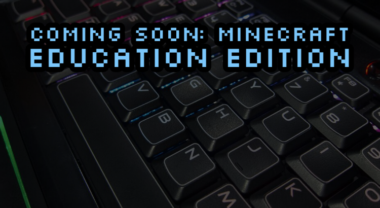 Coming Soon: Minecraft Education Edition